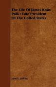 The Life of James Knox Polk