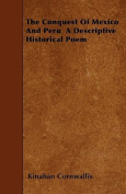 The Conquest of Mexico and Peru a Descriptive Historical Poem