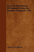 Lives of the Queens of England, from the Norman Conquest - Vol. V