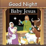 Good Night Baby Jesus [Board Book]
