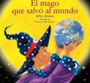El Mago Que Salvo El Mundo [Spanish]