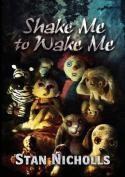 Shake Me to Wake Me