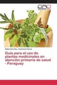 Guia Para El USO de Plantas Medicinales En Atencion Primaria de Salud - Paraguay [Spanish]