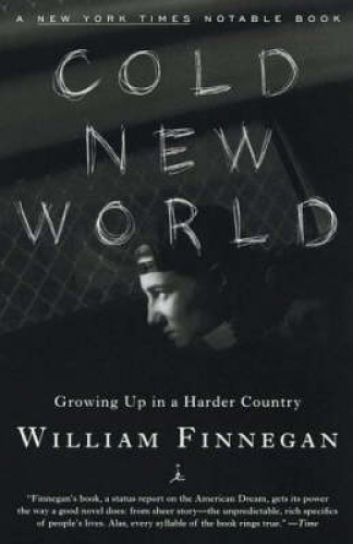 Cold New World: Growing Up in Harder Country by William Finnegan.