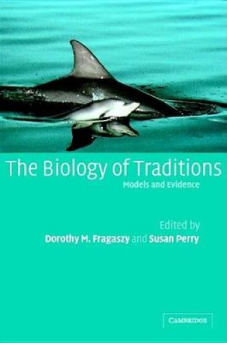 The Biology of Traditions: Models and Evidence by D.M. Fragaszy.