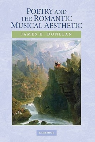 Poetry and the Romantic Musical Aesthetic by James H. Donelan.