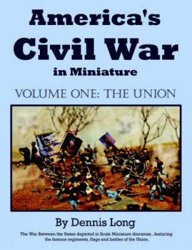 America's Civil War in Miniature: Vol. 1 the Union by Dennis Long.
