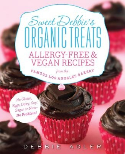 Sweet Debbie's Organic Treats: Allergy-Free & Vegan Recipes from the Famous Los