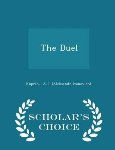 The Duel - Scholar's Choice Edition by Kuprin A I.